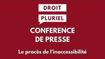 DROIT PLURIEL CONFERENCE DE PRESSE Le procès de l'inaccessibilité