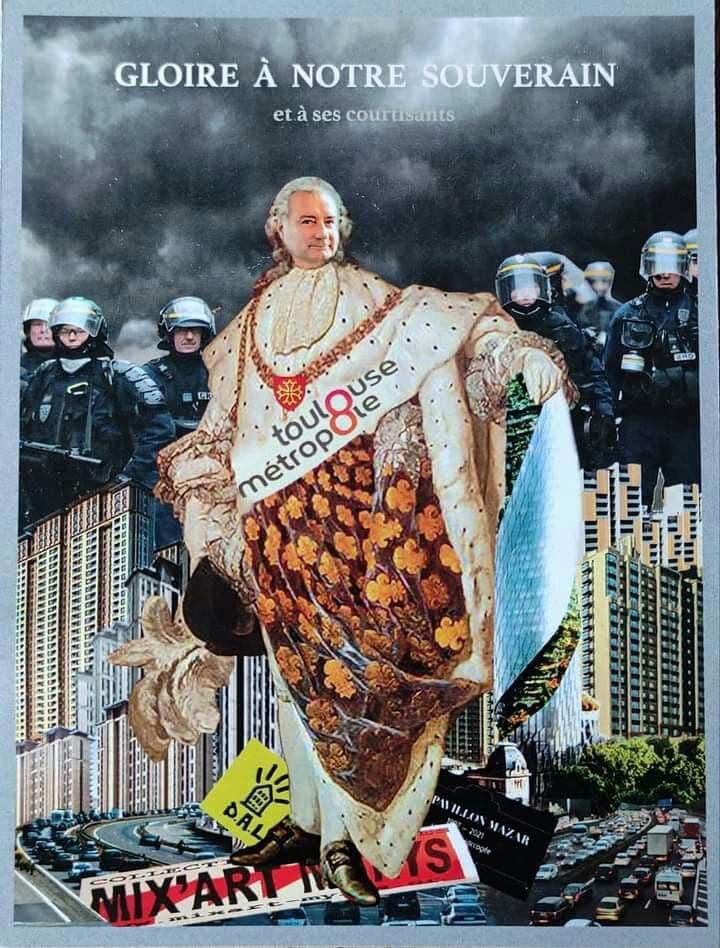 Gloire à notre souverain ! portrait satyrique de Moudenc avec des policiers en nombre piétinant Mix'art Myrys, le DAl et le pavillon Mazar ses dernières victimes sur fond de bétonnage de la ville et de flot de voitures
